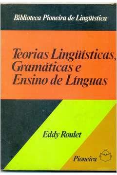 Livro Teorias Linguísticas Gramaticais e Ensino de Línguas Autor Eddy Roulet (1978) [usado]