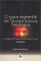 Livro o Supra-segmental em Tikuna e a Teoria Fonológica... Autor Marília Facó Soares (2000) [novo]