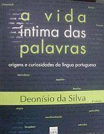 Livro a Vida Íntima das Palavras: Origens e Curiosidades da Língua... Autor Deonísio da Silva (2002) [usado]