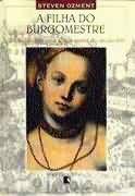 Livro a Filha do Burgomestre Autor Steven Ozment (1996) [usado]
