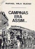 Livro Campinas Era Assim - 1° Edição Autor Rafael Mila Bueno (1988) [usado]