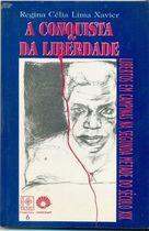 Livro a Conquista da Liberdade, Libertos em Campinas... Autor Regina Célia Lima Xavier (1996) [usado]