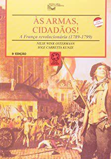 Livro Às Armas Cidadãos! Autor Nilsebwink Ostermann e Iole Carretta Kunze (1995) [usado]