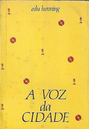Livro a Voz da Cidade Autor Edu Henning (1987) [usado]
