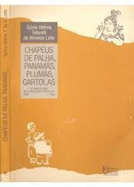Livro Chapéus de Palha, Panamás, Plumas, Cartolas Autor Sylvia Helena Telarolli de Almeida Leite (1996) [usado]