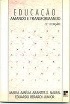 Livro Educação: Amando e Transformando Autor Maria Amélia Arantes S. Naufal e Outro (1991) [usado]