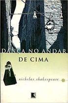 Livro Dança do Andar de Cima Autor Nicholas Shakespeare (1996) [usado]