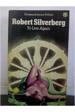 Livro To Live Again Autor Robert Silverberg (1977) [usado]