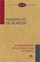 Livro a Fragmentação da Cultura e o Fim do Sujeito Autor Rogerio Miranda de Almeida (2012) [usado]