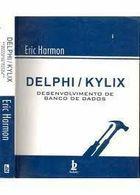 Livro Delphi Kylix. Desenvolvimento de Banco de Dados Autor Eric Harmon (2002) [usado]