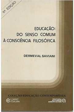 Livro Educação: do Senso Comum À Consciência Filosófica Autor Demerval Saviani (1985) [usado]