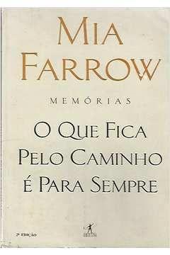Livro o que Fica pelo Caminho - Memórias Autor Mia Farrow (1997) [usado]