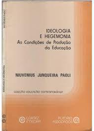 Livro Ideologia e Hegemonia: as Condições de Produção da Educação. Autor Niuvenius Junqueira Paoli (1981) [usado]