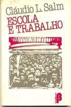 Livro Cláudio L. Salm Autor Escola e Trabalho (1980) [usado]