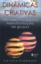 Livro Dinâmicas Criativas. um Caminho para a Transformação de Grupos Autor Adriana Friedmann (2004) [usado]