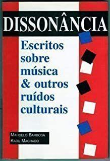 Livro Dissonância - Escritos sobre Música e Outros Ruídos Culturais Autor Marcelo Barbosa e Kadu Machado (1998) [usado]