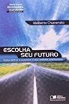 Livro Escolha seu Futuro Autor Idalberto Chiavenato (2008) [usado]
