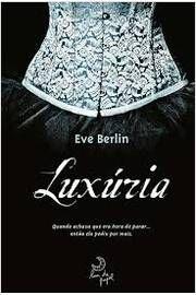 Livro Luxúria Autor Eve Berlin (2012) [usado]