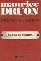 Livro os Reis Malditos: a Loba da França Autor Maurice Druon (1983) [usado]