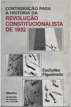 Livro Contribuição a História da Revolução Constitucionalista de 1932 Autor Euclydes Figueiredo (1981) [usado]