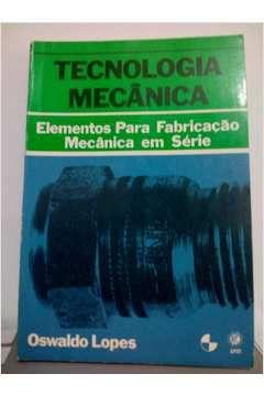Livro Tecnologia Mecânica_elementos para Fabricação Mecânica em Série Autor Oswaldo Lopes (1983) [usado]