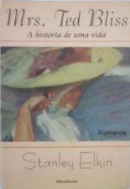Livro Mrs. Ted Bliss - a História de Uma Vida Autor Stanley Elkin (1998) [usado]