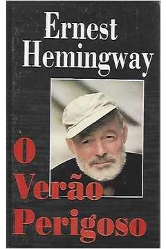 Livro o Verão Perigoso Autor Ernest Hemingway (1998) [usado]