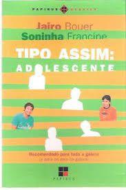 Livro Tipo Assim: Adolescente Autor Jairo Bouer/ Soninha Francine (2005) [usado]