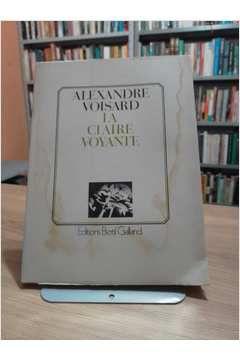 Livro La Claire Voyante Autor Alexandre Voisard (1981) [usado]