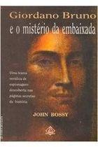 Livro Giordano Bruno e o Mistério da Embaixada Autor John Bossy (1993) [usado]