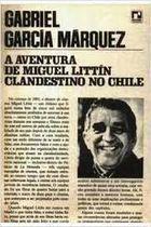 Livro a Aventura de Miguel Littín Clandestino no Chile Autor Gabriel García Márquez (1986) [usado]