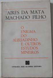 Livro o Enigma de Aleijadinho e Outros Estudos Mineiros Autor Aires da Mata Machado Filho (1975) [usado]