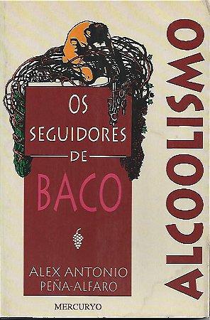 Livro Alcoolismo: os Seguidores de Baco Autor Alex Antonio Peña Alfaro (1993) [usado]