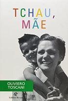 Livro Tchau, Mãe Autor Oliviero Toscani (1996) [usado]