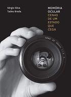 Livro Memória Ocular: Cenas de um Estado que Cega Autor Sérgio Silva, Tadeu Breda (2018) [usado]