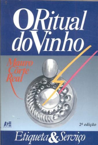 Livro o Ritual do Vinho Autor Mauro Côrte Real (1995) [usado]