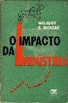 Livro o Impacto da Indústria Autor Wilbert E. Moore (1968) [usado]