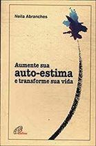 Livro Aumente sua Auto-estima e Transforme sua Vida Autor Neila Abranches (2000) [usado]