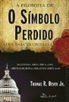Livro a Filosofia de o Símbolo Perdido: Guia das Curiosidades Autor Thomas R Beyer Jr (2010) [usado]