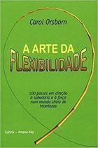 Livro Arte da Flexibilidade: 100 Passos em Direção À Sabedoria e À... Autor Carol Osborn (2000) [usado]