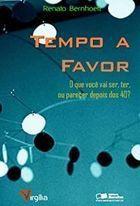 Livro Tempo a Favor_o que Você Vai Ser, Ter, ou Parecer... Autor Renato Bernhoeft (2008) [usado]