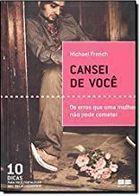 Livro Cansei de Você: os Erros que Uma Mulher Não Pode Cometer Autor Michael French (2008) [usado]