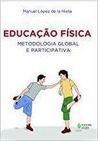 Livro Educação Física: Metodologia Global e Participativa Autor Manuel López de La Nieta (2012) [usado]