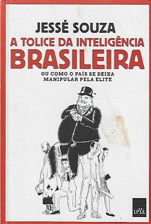 Livro Tolice da Inteligência Brasileira Autor Jessé de Souza (2018) [usado]
