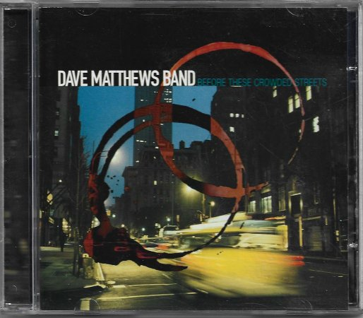 Dave Matthews Band - Rec 1997 - Ed 1998 - Before These Crowded Streets