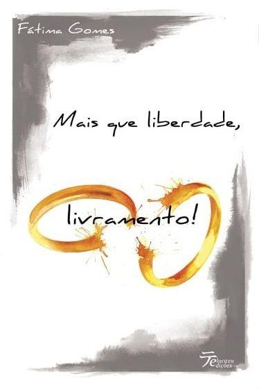 Mais que liberdade, livramento - Fátima Gomes