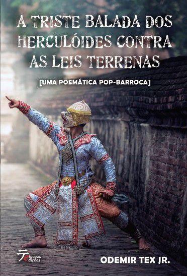 A triste balada dos Herculóides contra as leis terrenas - Odemir Tex Jr.