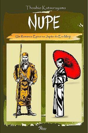Nupe: um romance épico no Japão da Era Meiji - Thoshio Katsurayama