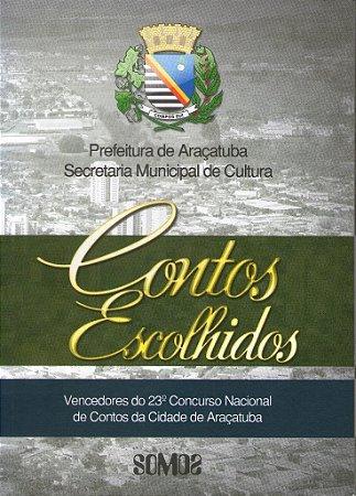Contos Escolhidos - Vencedores do 23.º Concurso Nacional de Contos da Cidade de Araçatuba