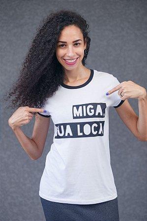 Camiseta Feminina Miga Sua Loca